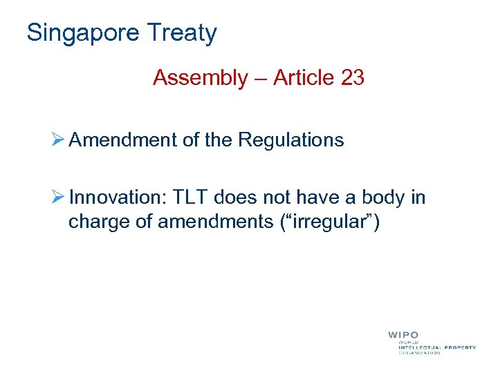 Singapore Treaty Assembly – Article 23 Ø Amendment of the Regulations Ø Innovation: TLT
