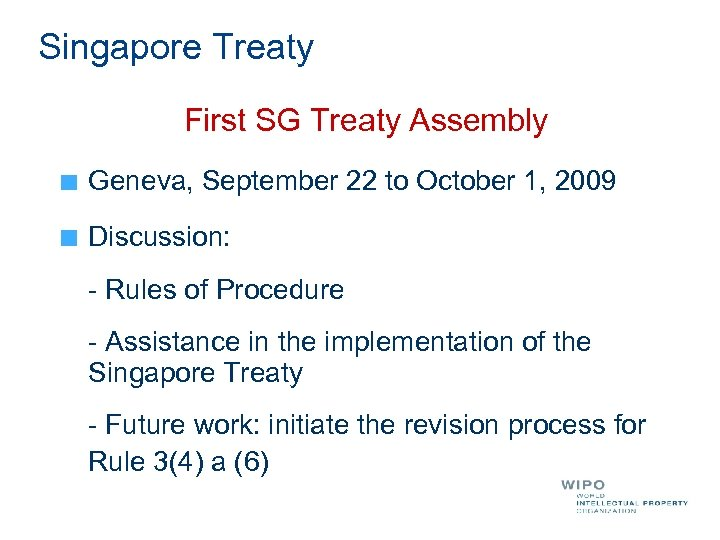 Singapore Treaty First SG Treaty Assembly Geneva, September 22 to October 1, 2009 Discussion: