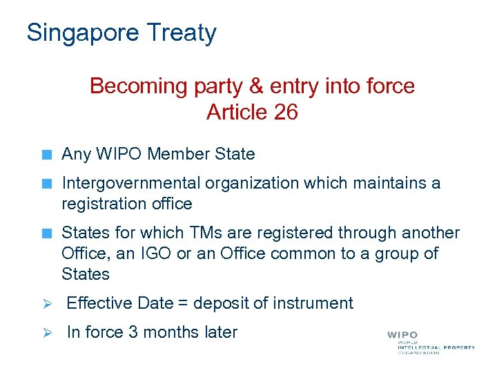 Singapore Treaty Becoming party & entry into force Article 26 Any WIPO Member State