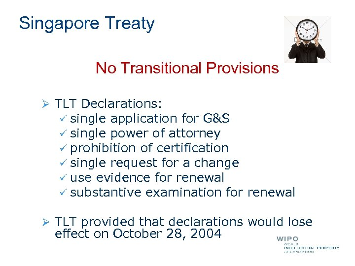 Singapore Treaty No Transitional Provisions Ø TLT Declarations: ü ü ü single application for