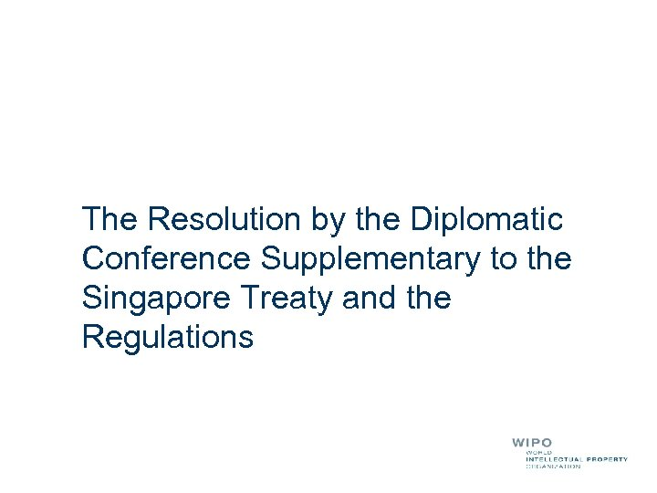 The Resolution by the Diplomatic Conference Supplementary to the Singapore Treaty and the Regulations