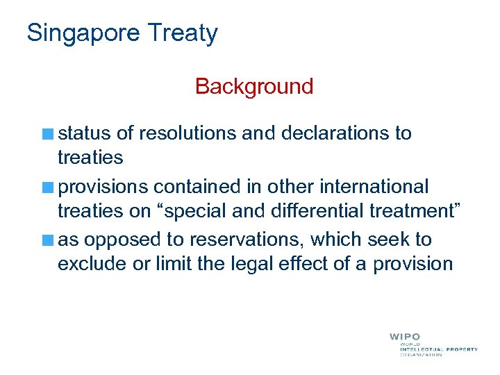 Singapore Treaty Background status of resolutions and declarations to treaties provisions contained in other