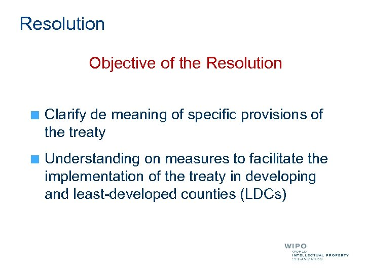 Resolution Objective of the Resolution Clarify de meaning of specific provisions of the treaty