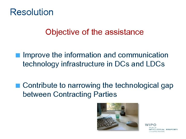 Resolution Objective of the assistance Improve the information and communication technology infrastructure in DCs
