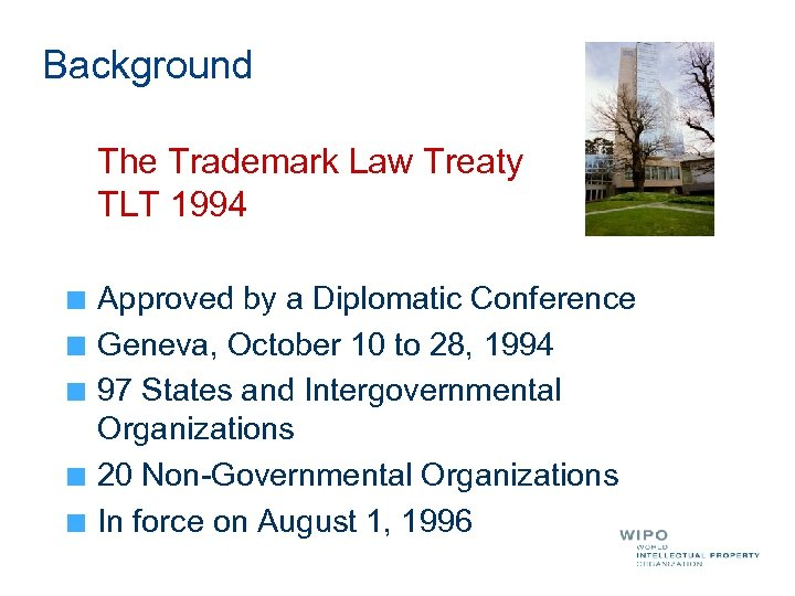 Background The Trademark Law Treaty TLT 1994 Approved by a Diplomatic Conference Geneva, October