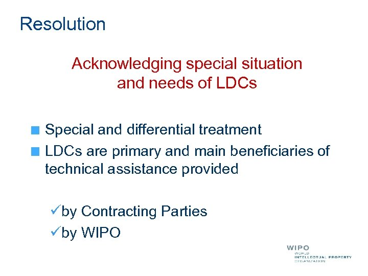 Resolution Acknowledging special situation and needs of LDCs Special and differential treatment LDCs are