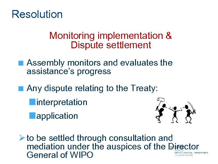 Resolution Monitoring implementation & Dispute settlement Assembly monitors and evaluates the assistance's progress Any