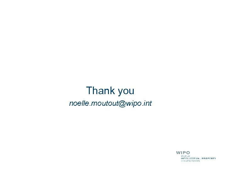 Thank you noelle. moutout@wipo. int