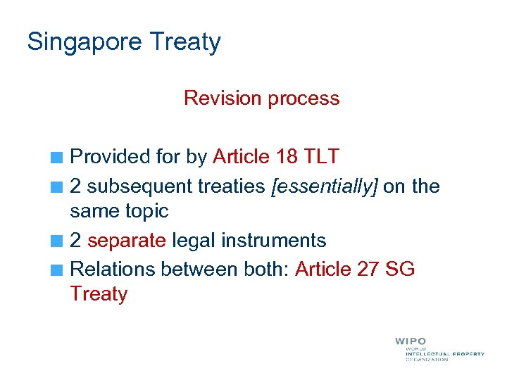 Singapore Treaty Revision process Provided for by Article 18 TLT 2 subsequent treaties [essentially]