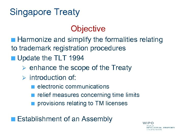 Singapore Treaty Objective Harmonize and simplify the formalities relating to trademark registration procedures Update