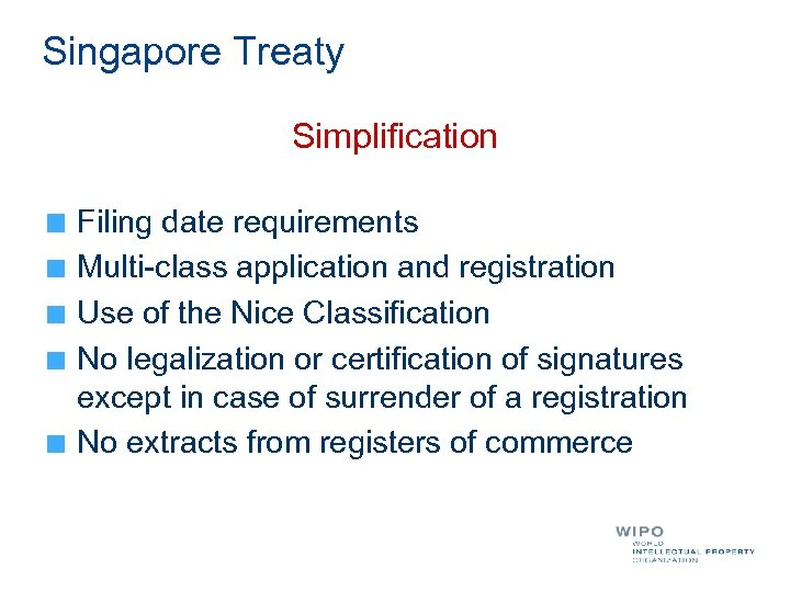 Singapore Treaty Simplification Filing date requirements Multi-class application and registration Use of the Nice