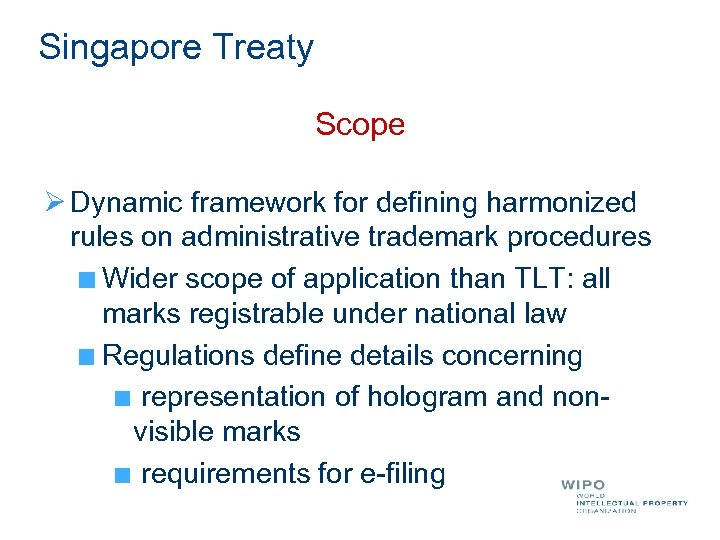 Singapore Treaty Scope Ø Dynamic framework for defining harmonized rules on administrative trademark procedures