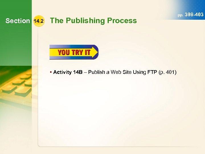 Section 14. 2 The Publishing Process • Activity 14 B – Publish a Web
