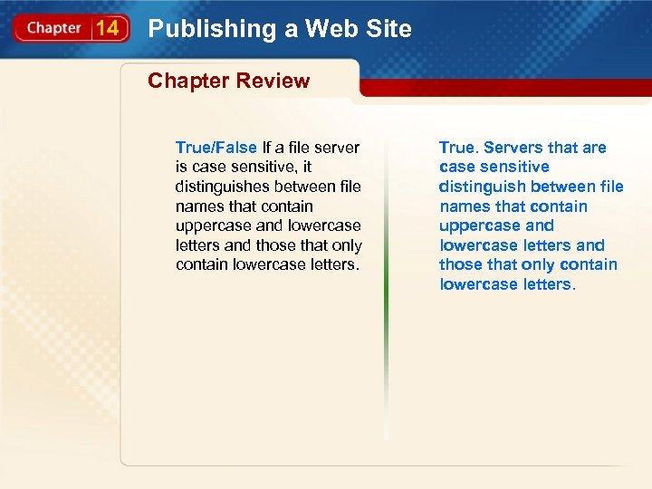 14 Publishing a Web Site Chapter Review True/False If a file server is case