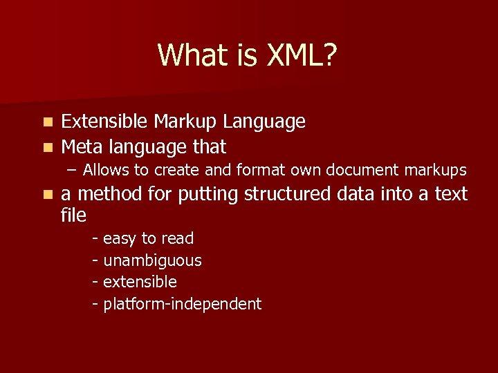 What is XML? Extensible Markup Language n Meta language that n – Allows to