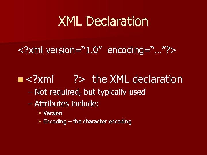 """XML Declaration <? xml version="""" 1. 0"""" encoding=""""…""""? > n <? xml ? >"""