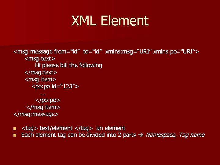 """XML Element <msg: message from=""""id"""" to=""""id"""" xmlns: msg=""""URI"""" xmlns: po=""""URI""""> <msg: text> Hi please"""