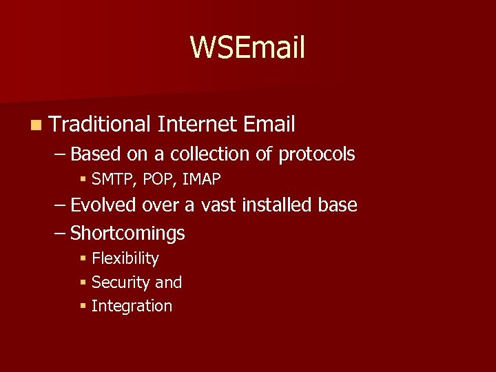 WSEmail n Traditional Internet Email – Based on a collection of protocols § SMTP,