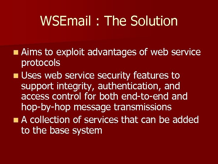 WSEmail : The Solution n Aims to exploit advantages of web service protocols n