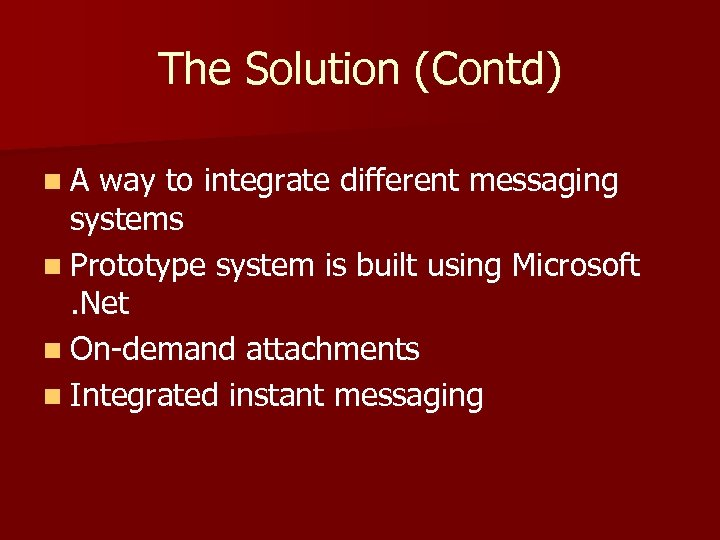 The Solution (Contd) n. A way to integrate different messaging systems n Prototype system