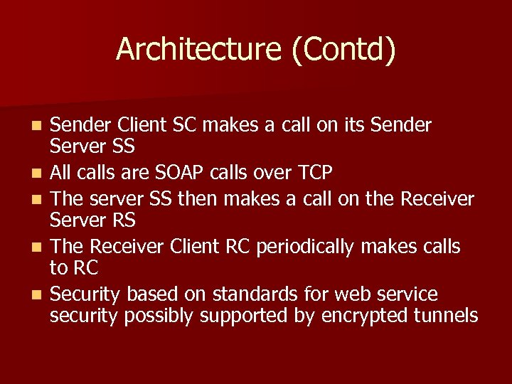 Architecture (Contd) n n n Sender Client SC makes a call on its Sender