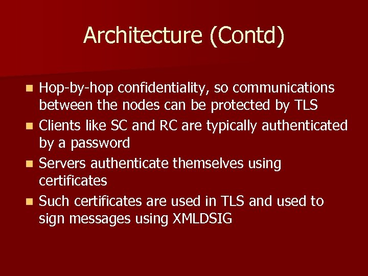 Architecture (Contd) n n Hop-by-hop confidentiality, so communications between the nodes can be protected