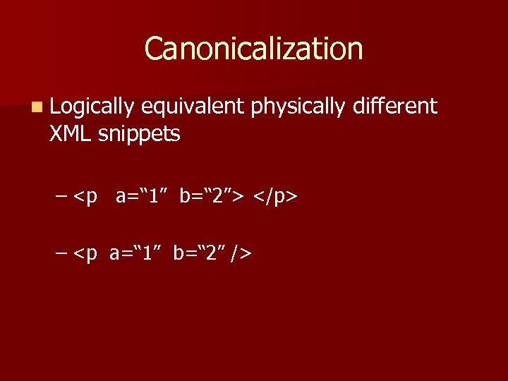 """Canonicalization n Logically equivalent physically different XML snippets – <p a="""" 1"""" b="""" 2"""">"""