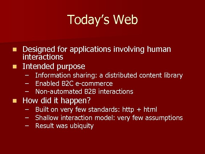 Today's Web Designed for applications involving human interactions n Intended purpose n – –