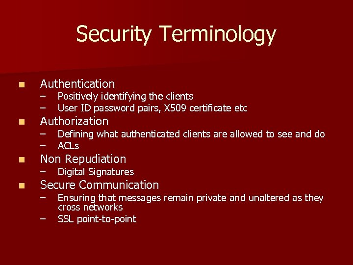 Security Terminology n Authentication n Authorization n Non Repudiation n Secure Communication – –