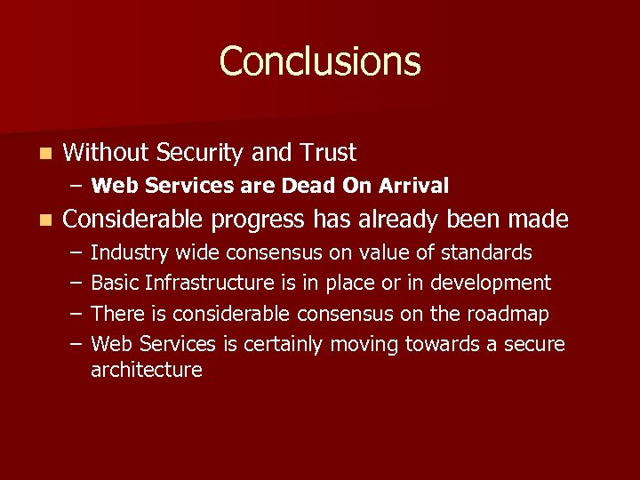 Conclusions n Without Security and Trust – Web Services are Dead On Arrival n