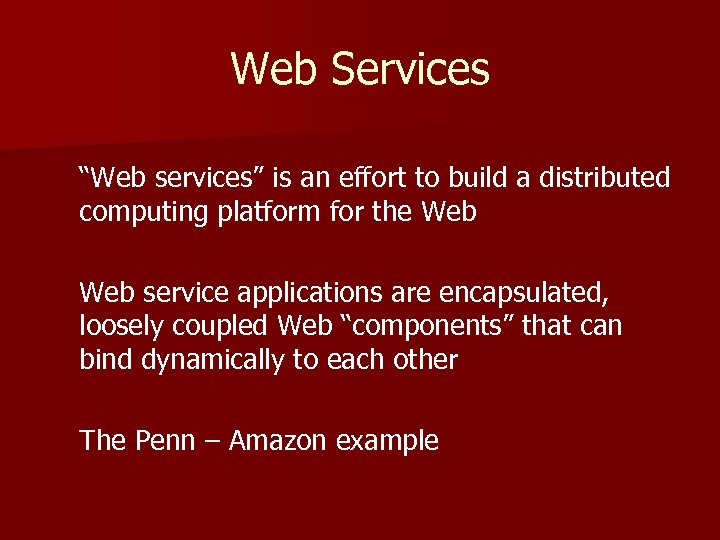 """Web Services """"Web services"""" is an effort to build a distributed computing platform for"""