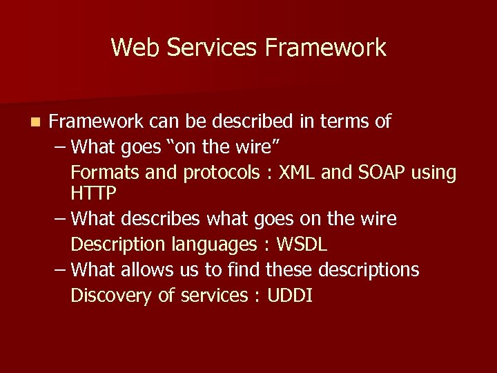 Web Services Framework n Framework can be described in terms of – What goes