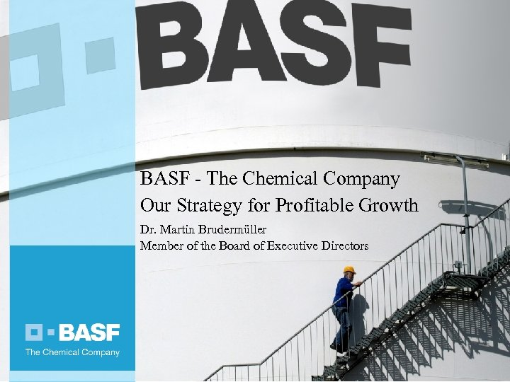 BASF - The Chemical Company Our Strategy for Profitable Growth Dr. Martin Brudermüller Member