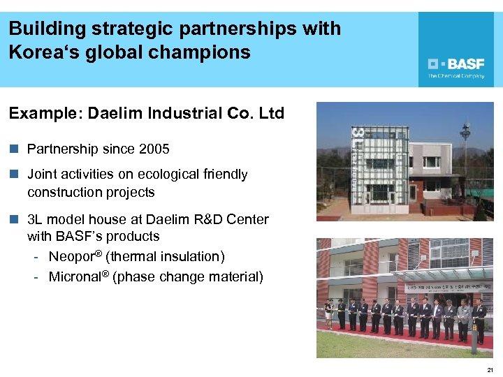 Building strategic partnerships with Korea's global champions Example: Daelim Industrial Co. Ltd n Partnership