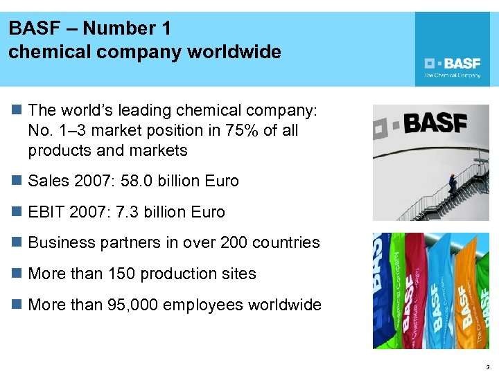 BASF – Number 1 chemical company worldwide n The world's leading chemical company: No.