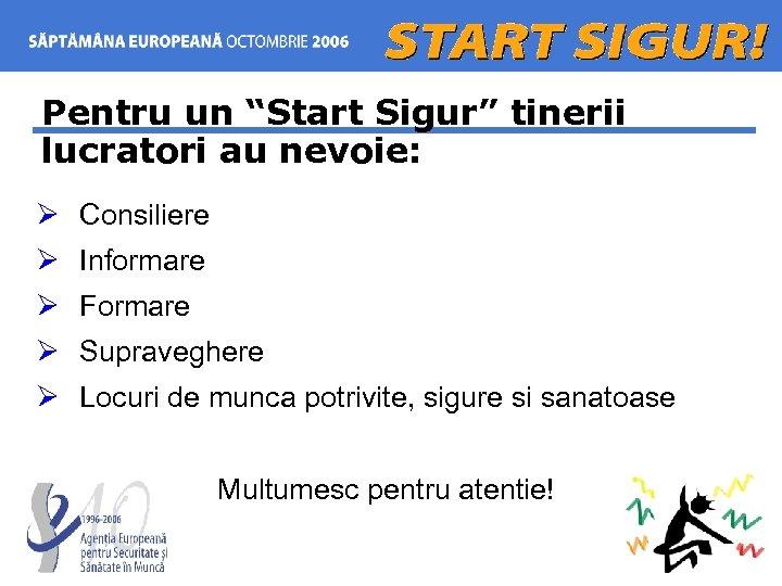 """Pentru un """"Start Sigur"""" tinerii lucratori au nevoie: Ø Consiliere Ø Informare Ø Formare"""