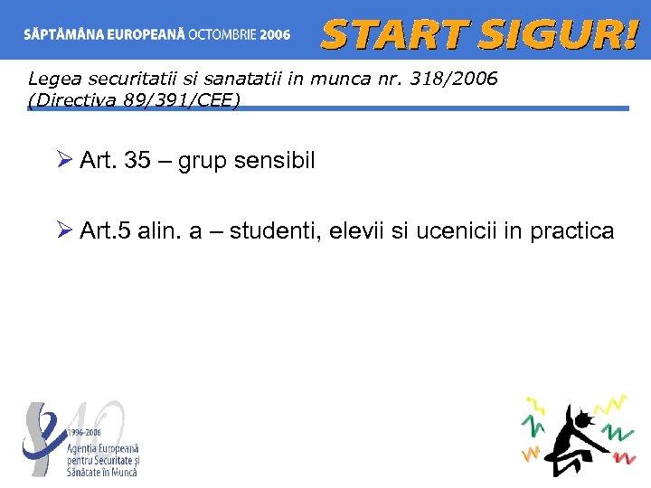 Legea securitatii si sanatatii in munca nr. 318/2006 (Directiva 89/391/CEE) Ø Art. 35 –