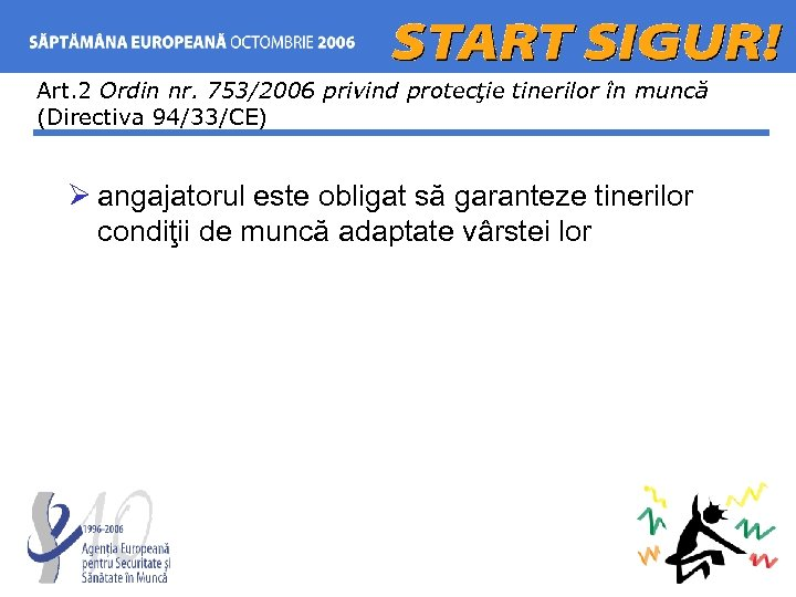 Art. 2 Ordin nr. 753/2006 privind protecţie tinerilor în muncă (Directiva 94/33/CE) Ø angajatorul