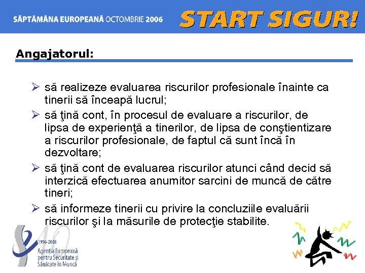 Angajatorul: Ø să realizeze evaluarea riscurilor profesionale înainte ca tinerii să înceapă lucrul; Ø
