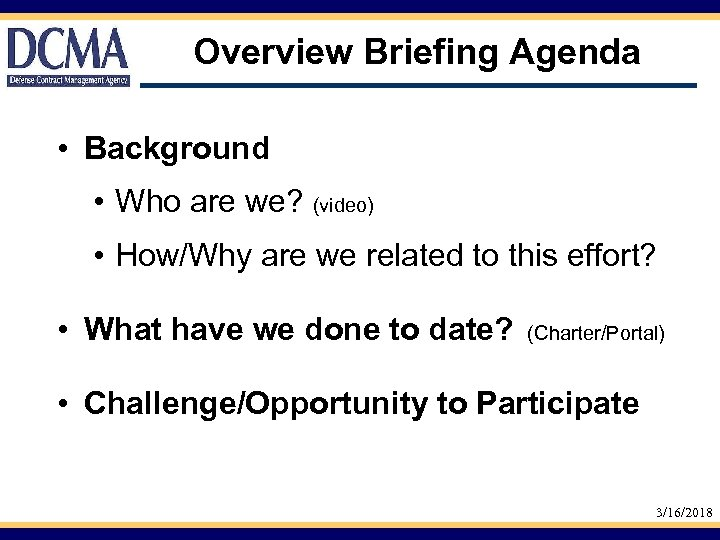 Overview Briefing Agenda • Background • Who are we? (video) • How/Why are we
