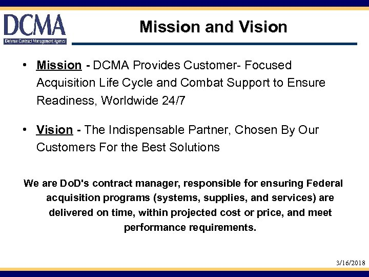 Mission and Vision • Mission - DCMA Provides Customer- Focused Acquisition Life Cycle and