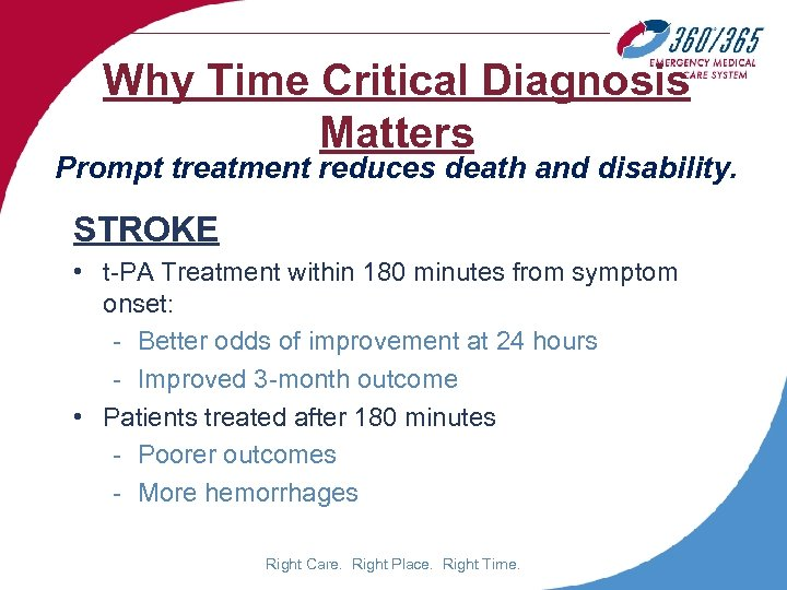 Why Time Critical Diagnosis Matters Prompt treatment reduces death and disability. STROKE • t-PA