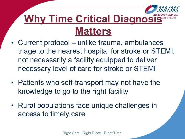 Why Time Critical Diagnosis Matters • Current protocol – unlike trauma, ambulances triage to