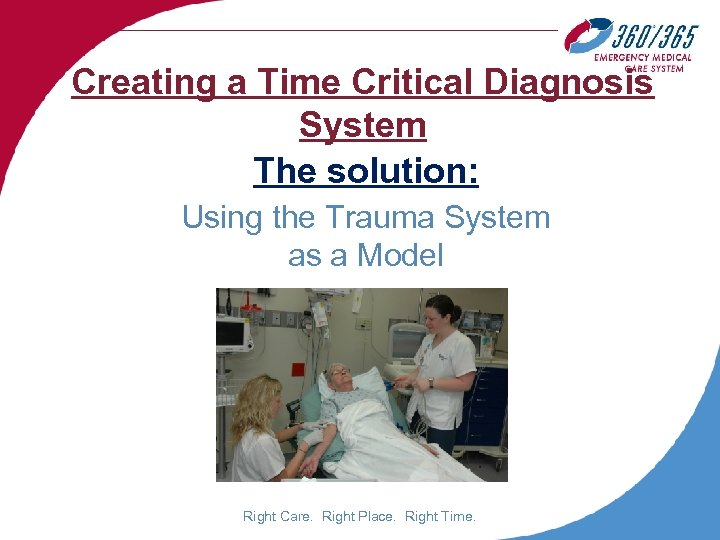 Creating a Time Critical Diagnosis System The solution: Using the Trauma System as a