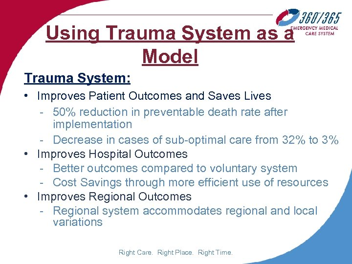 Using Trauma System as a Model Trauma System: • Improves Patient Outcomes and Saves