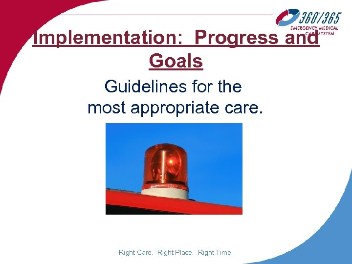 Implementation: Progress and Goals Guidelines for the most appropriate care. Right Care. Right Place.