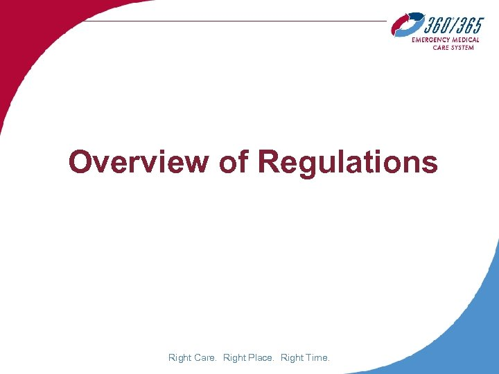 Overview of Regulations Right Care. Right Place. Right Time.