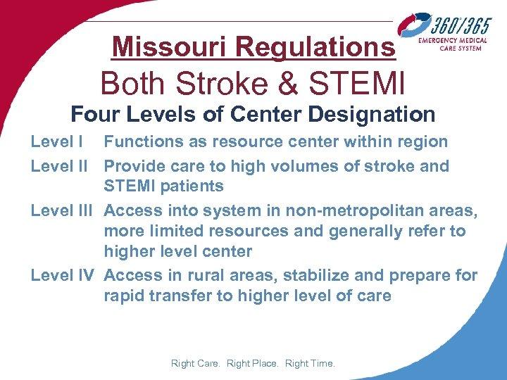 Missouri Regulations Both Stroke & STEMI Four Levels of Center Designation Level I Functions