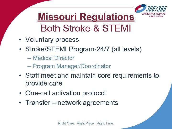 Missouri Regulations Both Stroke & STEMI • Voluntary process • Stroke/STEMI Program-24/7 (all levels)
