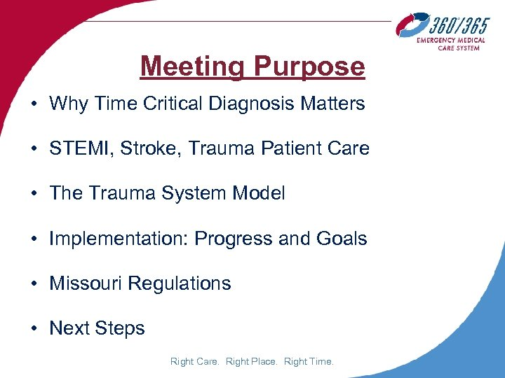 Meeting Purpose • Why Time Critical Diagnosis Matters • STEMI, Stroke, Trauma Patient Care